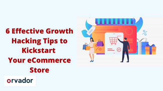 6 Effective Growth Hacking Tips to kick-start your eCommerce store